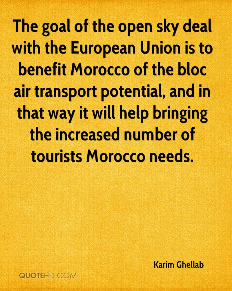 The goal of the open sky deal with the European Union is to benefit Morocco of the bloc air transport potential, and in that way it will help bringing the increased number of tourists Morocco needs.