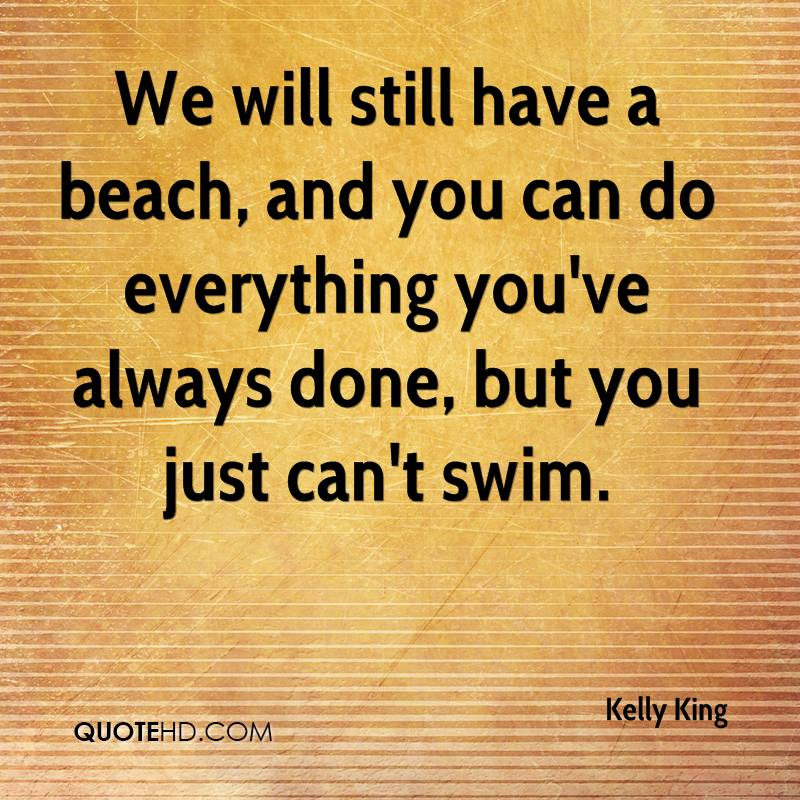 We will still have a beach, and you can do everything you've always done, but you just can't swim.