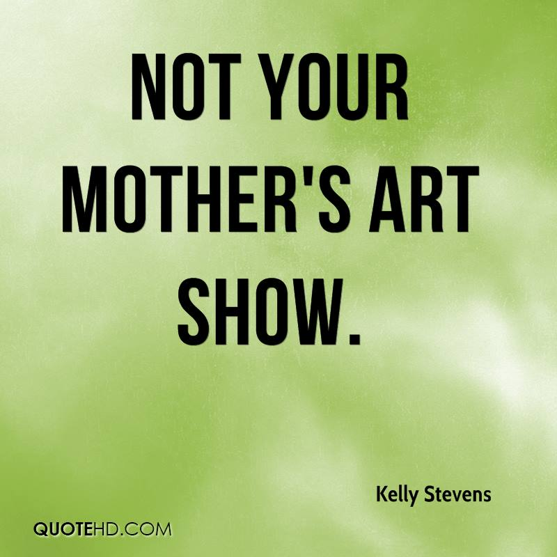 not your mother's art show.