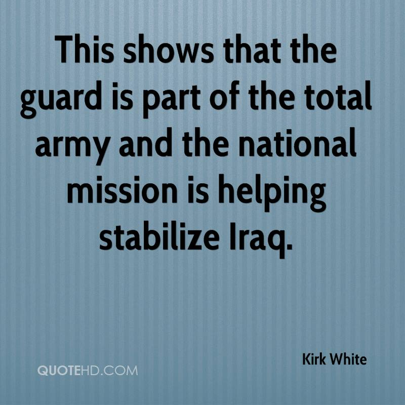 This shows that the guard is part of the total army and the national mission is helping stabilize Iraq.
