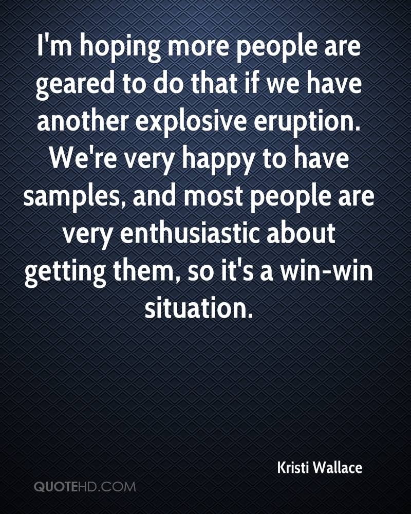 I'm hoping more people are geared to do that if we have another explosive eruption. We're very happy to have samples, and most people are very enthusiastic about getting them, so it's a win-win situation.