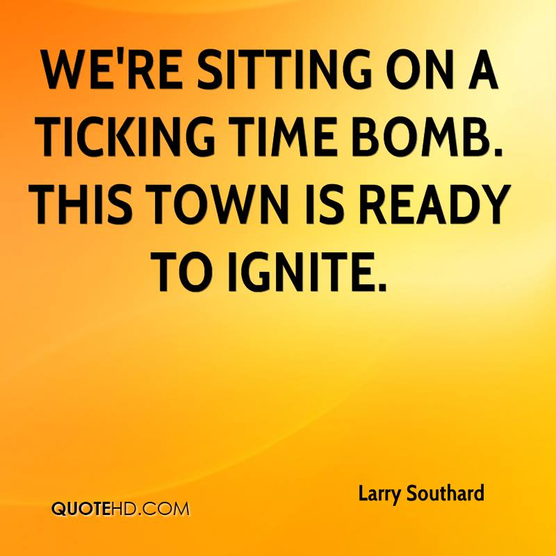 We're sitting on a ticking time bomb. This town is ready to ignite.