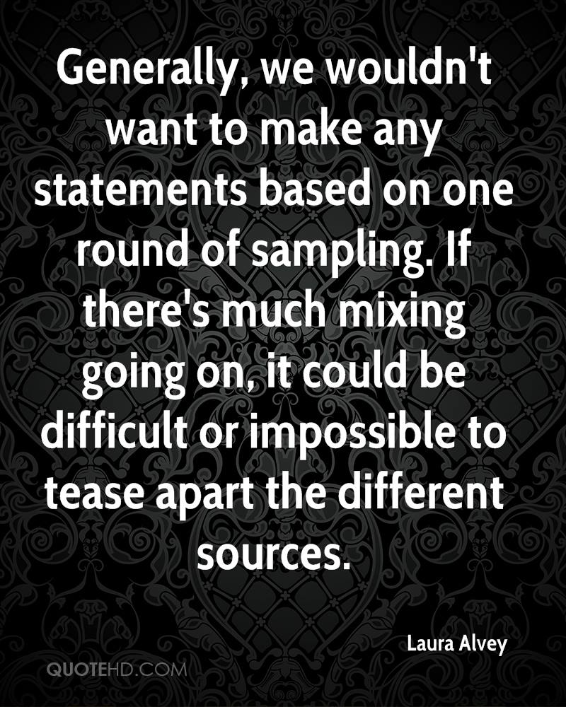 Generally, we wouldn't want to make any statements based on one round of sampling. If there's much mixing going on, it could be difficult or impossible to tease apart the different sources.