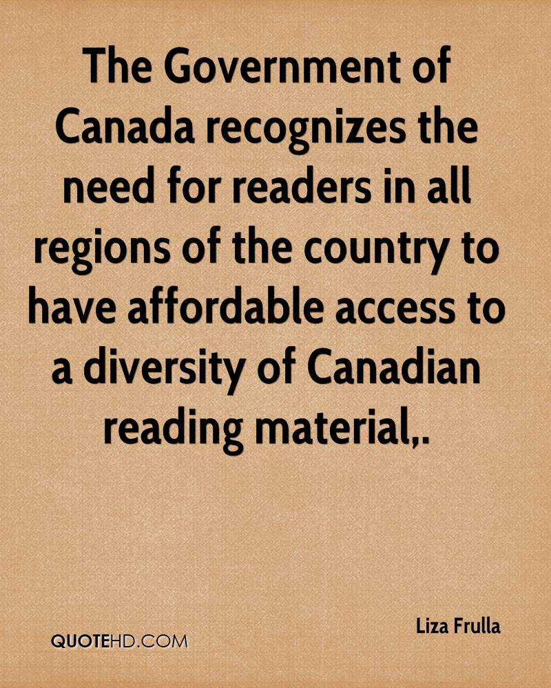 The Government of Canada recognizes the need for readers in all regions of the country to have affordable access to a diversity of Canadian reading material.