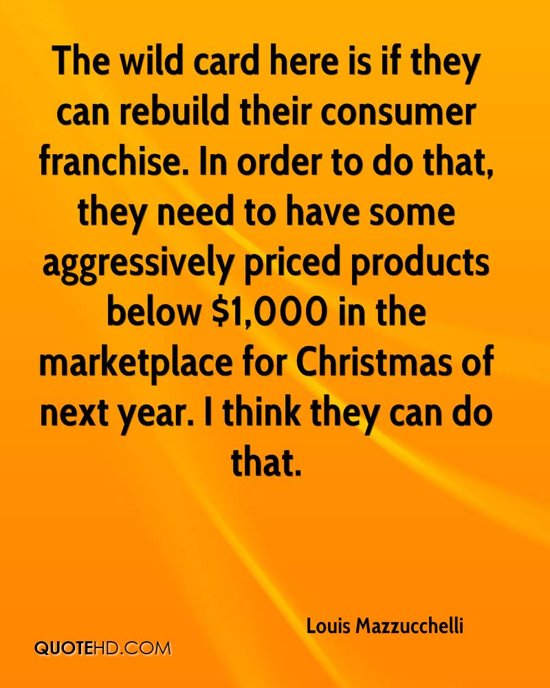 The wild card here is if they can rebuild their consumer franchise. In order to do that, they need to have some aggressively priced products below $1,000 in the marketplace for Christmas of next year. I think they can do that.