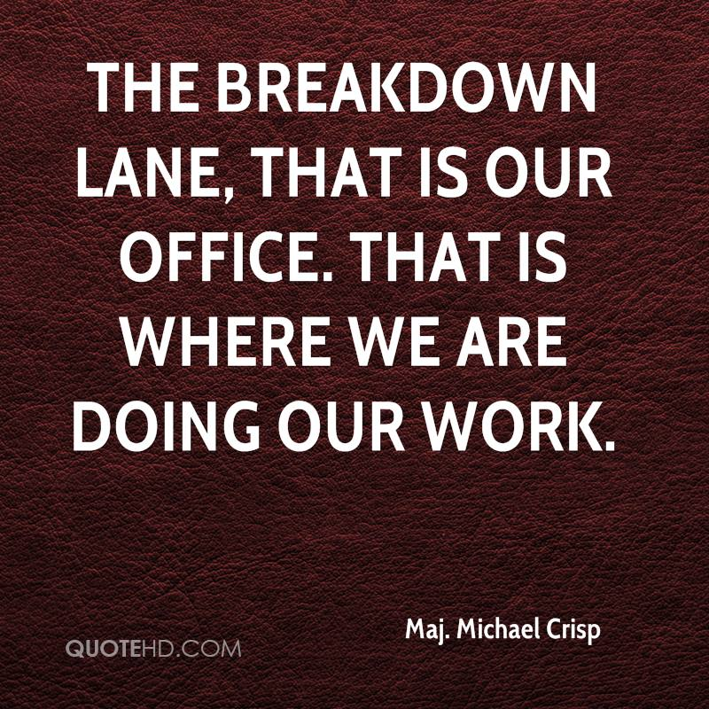 The breakdown lane, that is our office. That is where we are doing our work.