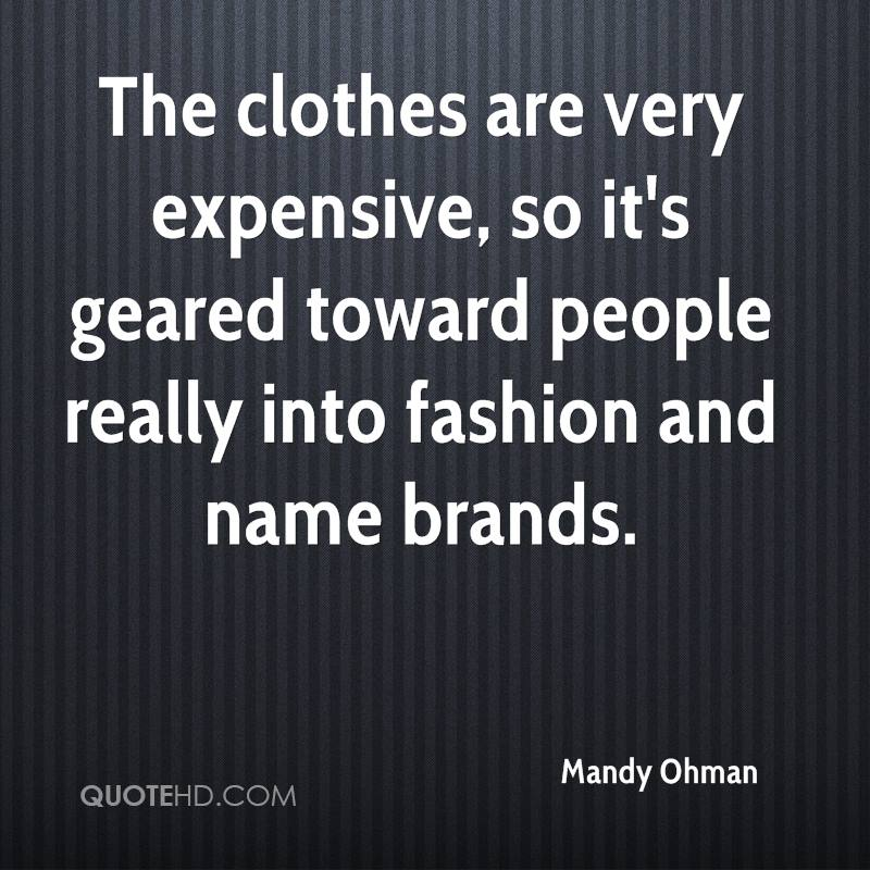The clothes are very expensive, so it's geared toward people really into fashion and name brands.