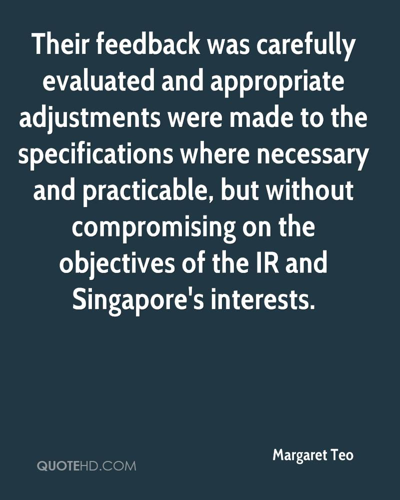 Their feedback was carefully evaluated and appropriate adjustments were made to the specifications where necessary and practicable, but without compromising on the objectives of the IR and Singapore's interests.
