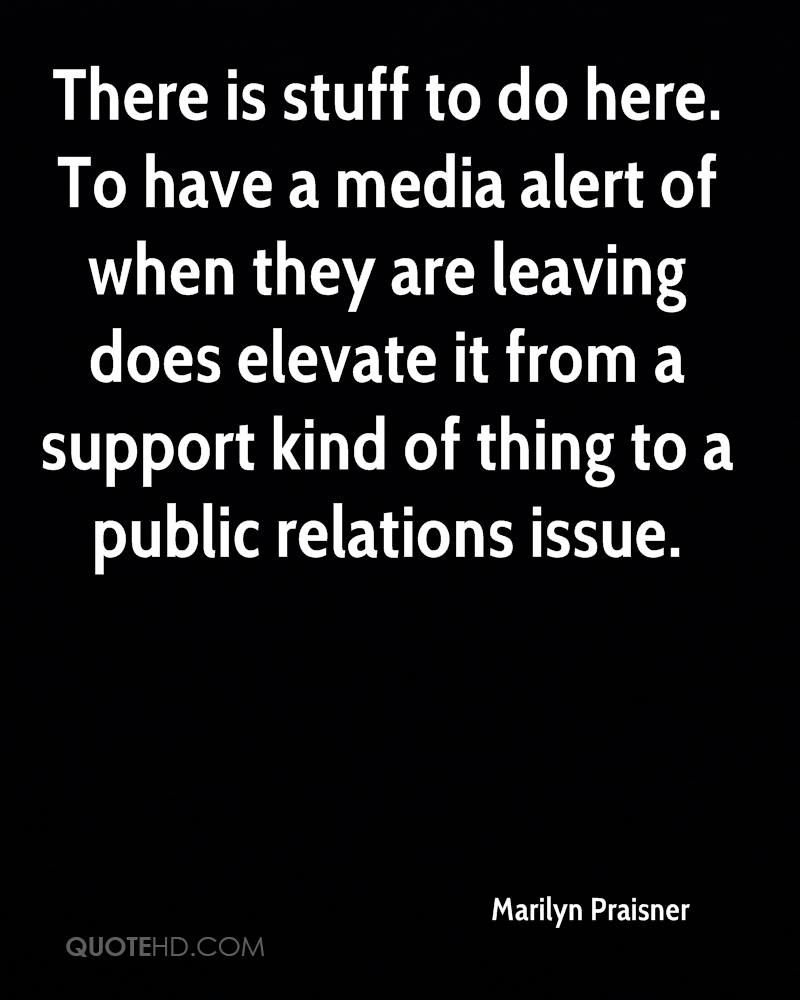 There is stuff to do here. To have a media alert of when they are leaving does elevate it from a support kind of thing to a public relations issue.