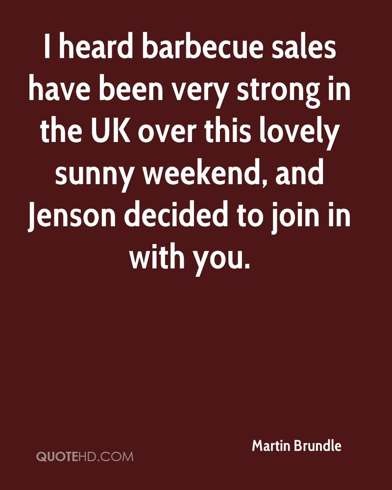 I heard barbecue sales have been very strong in the UK over this lovely sunny weekend, and Jenson decided to join in with you.