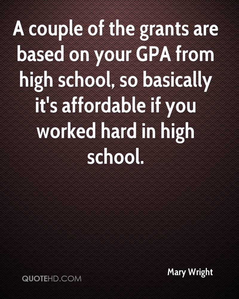 A couple of the grants are based on your GPA from high school, so basically it's affordable if you worked hard in high school.