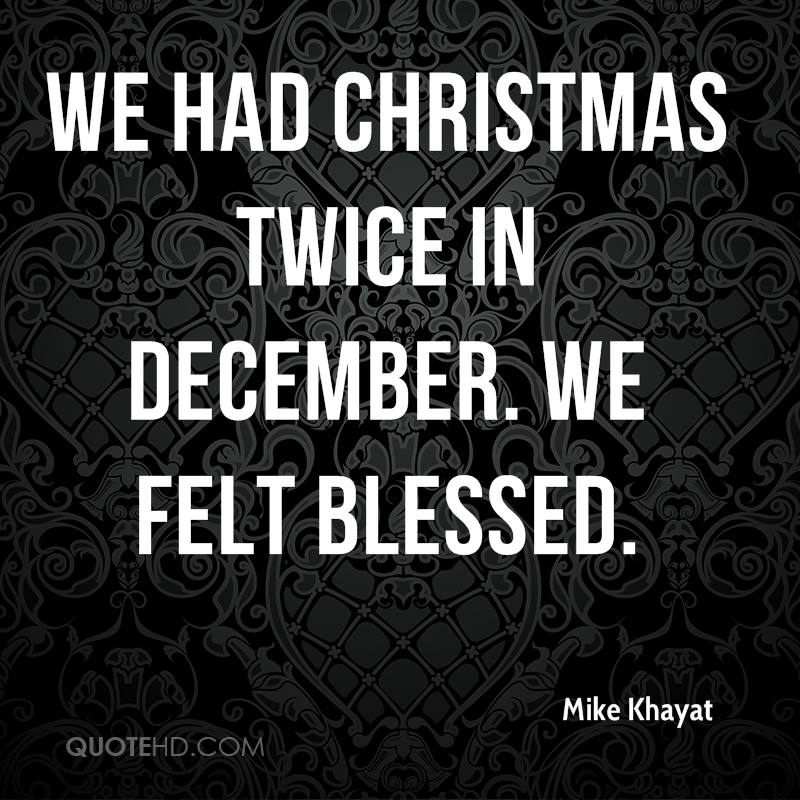 We had Christmas twice in December. We felt blessed.