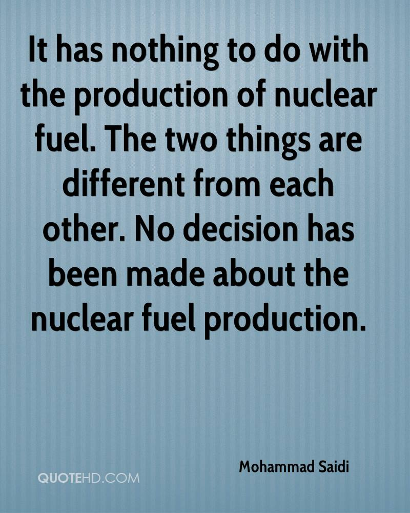 It has nothing to do with the production of nuclear fuel. The two things are different from each other. No decision has been made about the nuclear fuel production.