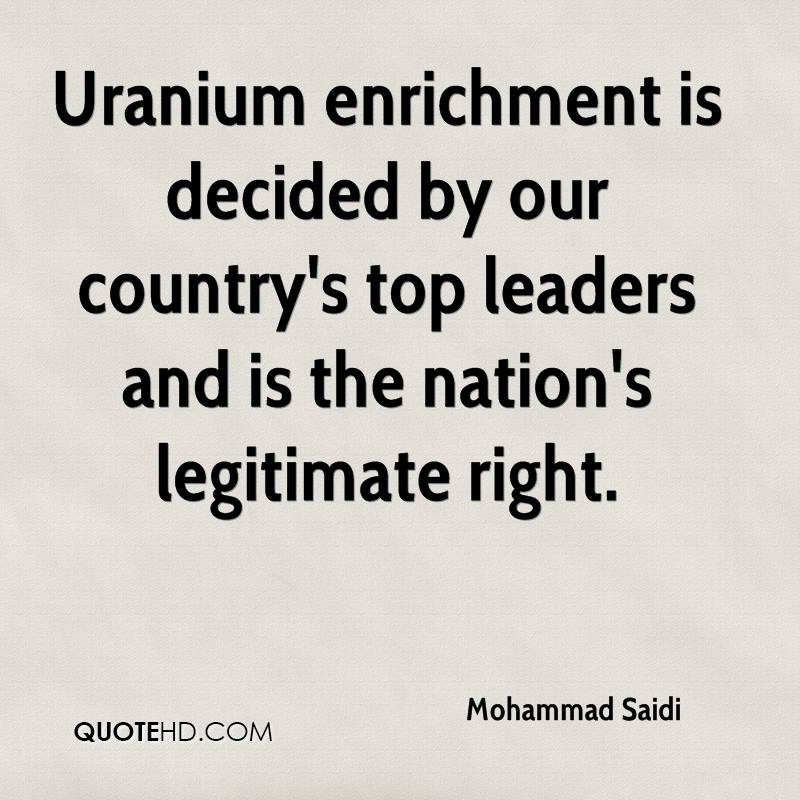 Uranium enrichment is decided by our country's top leaders and is the nation's legitimate right.
