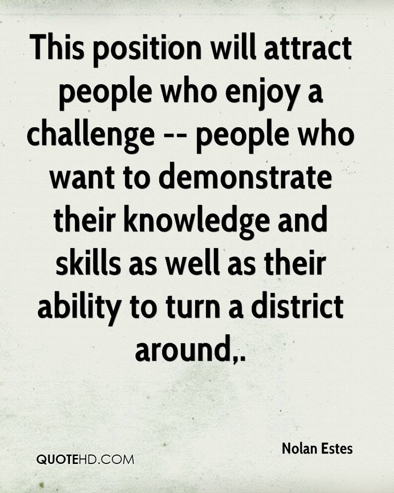 This position will attract people who enjoy a challenge -- people who want to demonstrate their knowledge and skills as well as their ability to turn a district around.