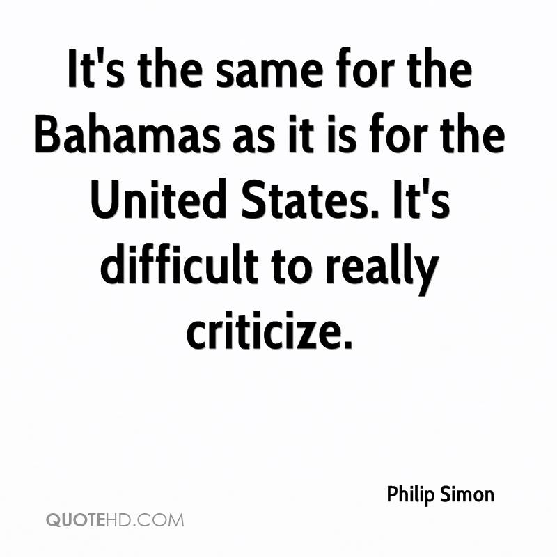 It's the same for the Bahamas as it is for the United States. It's difficult to really criticize.