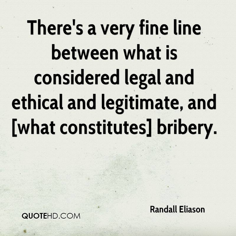 There's a very fine line between what is considered legal and ethical and legitimate, and [what constitutes] bribery.