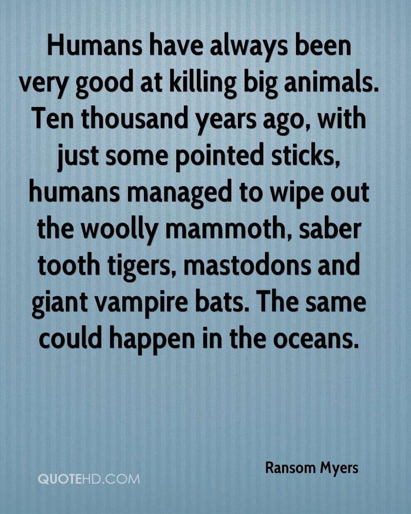 Humans have always been very good at killing big animals. Ten thousand years ago, with just some pointed sticks, humans managed to wipe out the woolly mammoth, saber tooth tigers, mastodons and giant vampire bats. The same could happen in the oceans.