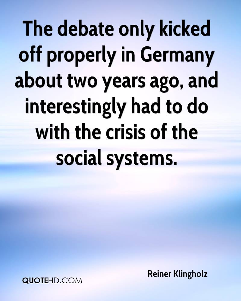 The debate only kicked off properly in Germany about two years ago, and interestingly had to do with the crisis of the social systems.