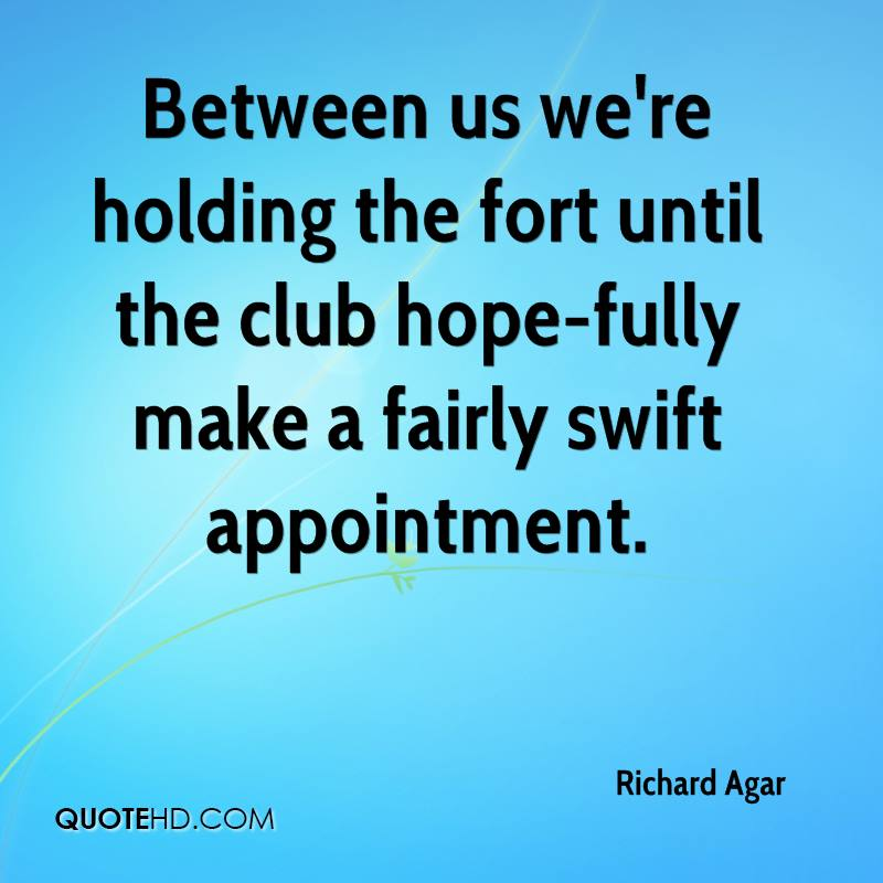 Between us we're holding the fort until the club hope-fully make a fairly swift appointment.
