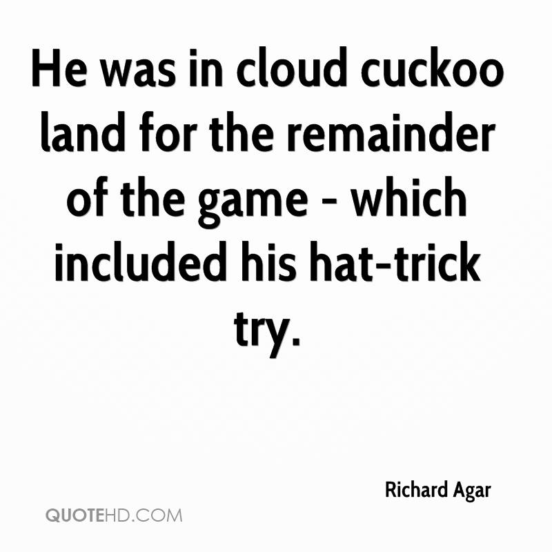 He was in cloud cuckoo land for the remainder of the game - which included his hat-trick try.
