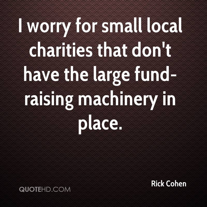 I worry for small local charities that don't have the large fund-raising machinery in place.