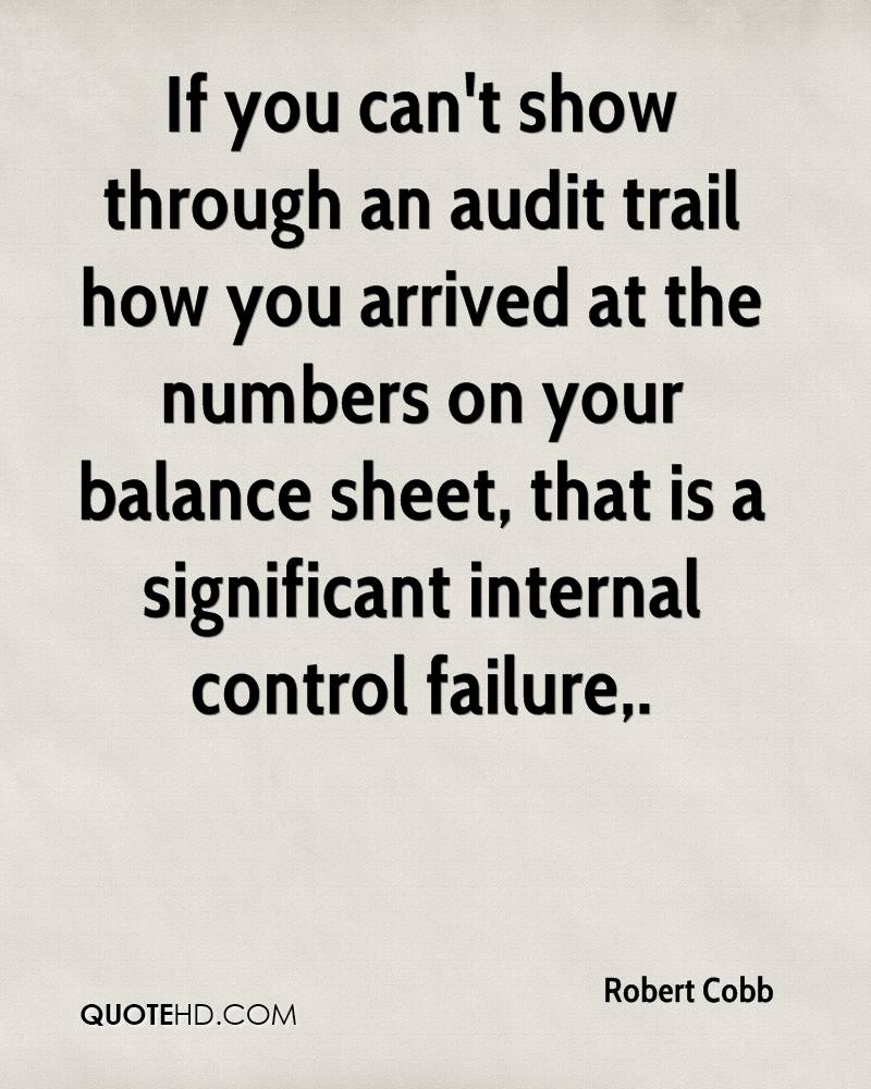 If you can't show through an audit trail how you arrived at the numbers on your balance sheet, that is a significant internal control failure.
