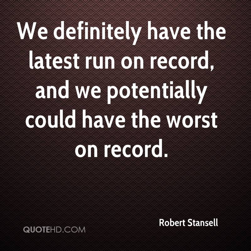We definitely have the latest run on record, and we potentially could have the worst on record.