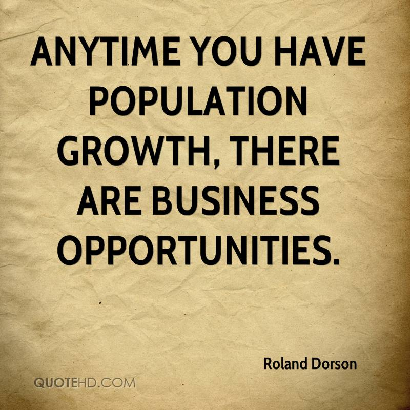 Anytime you have population growth, there are business opportunities.