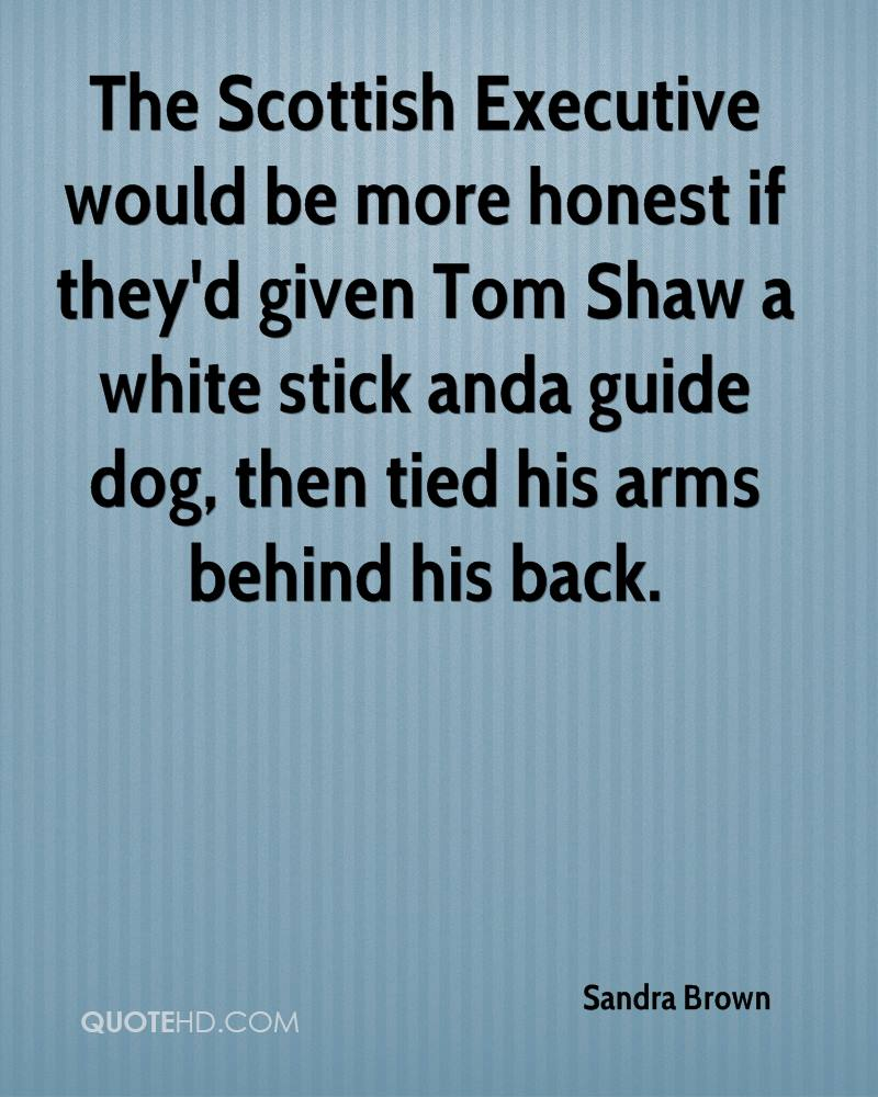 The Scottish Executive would be more honest if they'd given Tom Shaw a white stick anda guide dog, then tied his arms behind his back.