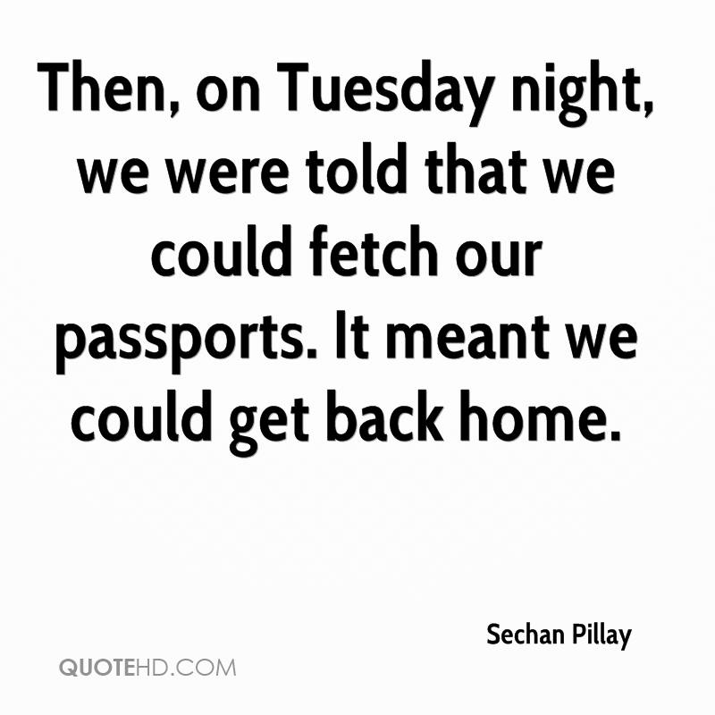 Then, on Tuesday night, we were told that we could fetch our passports. It meant we could get back home.