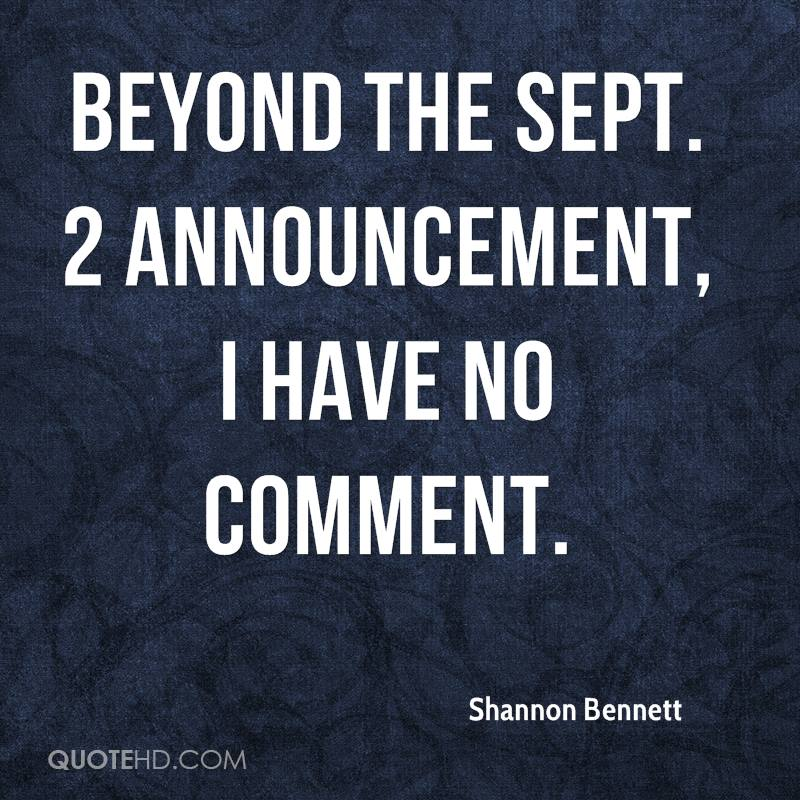 Beyond the Sept. 2 announcement, I have no comment.
