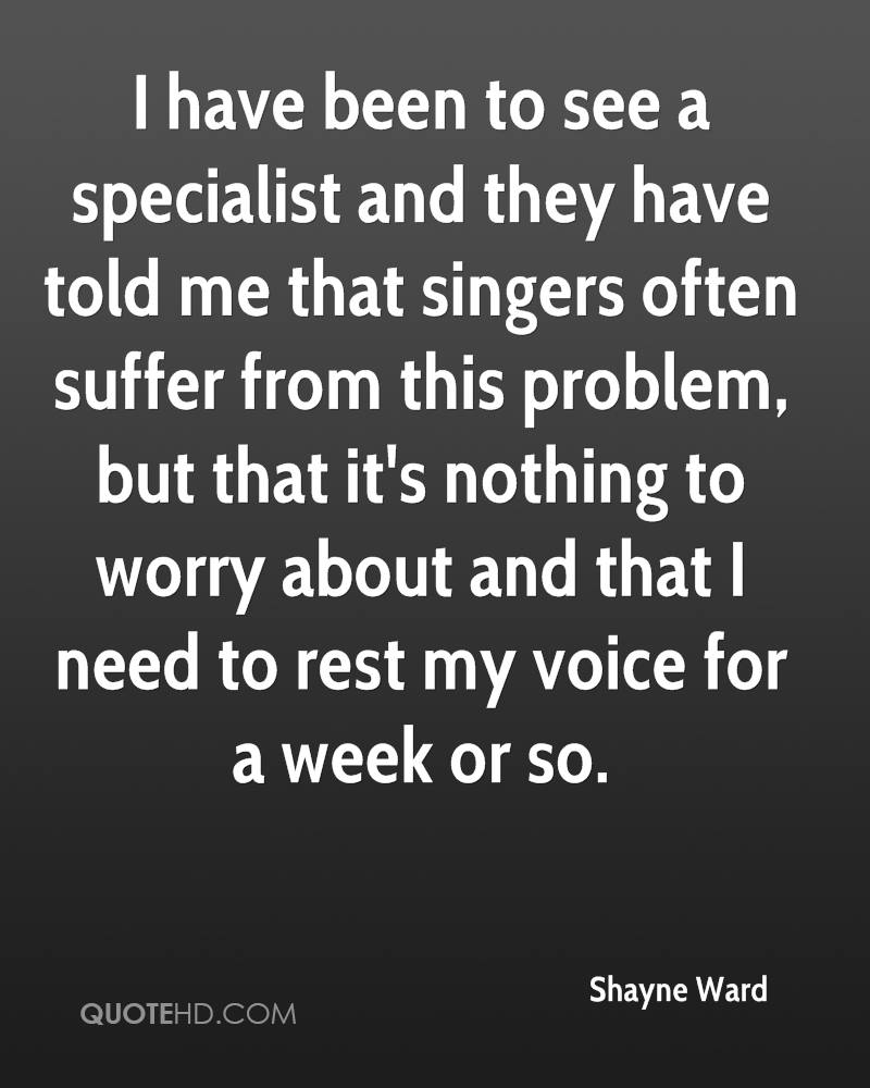 I have been to see a specialist and they have told me that singers often suffer from this problem, but that it's nothing to worry about and that I need to rest my voice for a week or so.