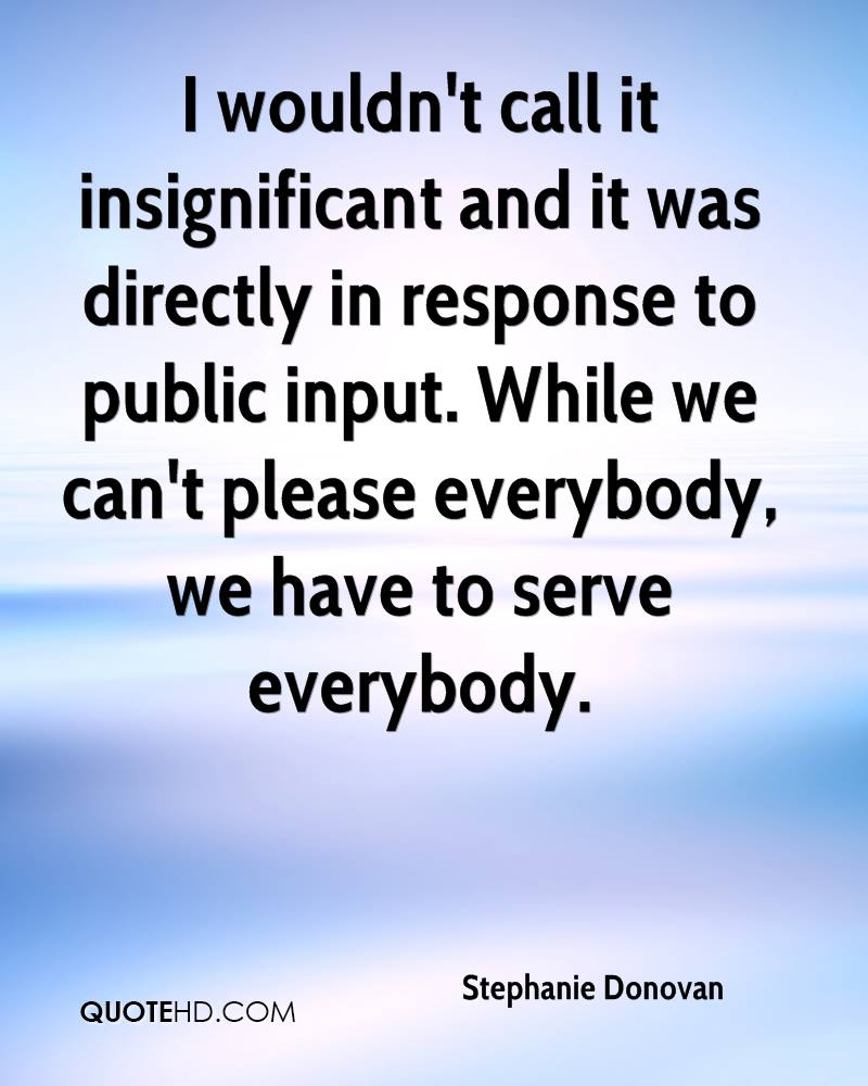 I wouldn't call it insignificant and it was directly in response to public input. While we can't please everybody, we have to serve everybody.