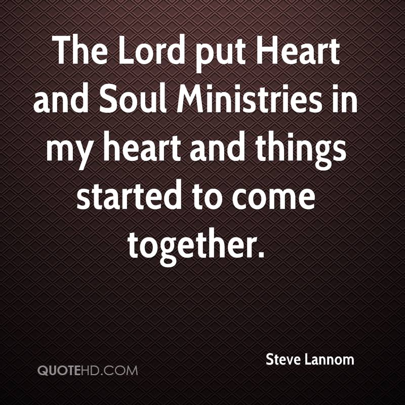The Lord put Heart and Soul Ministries in my heart and things started to come together.