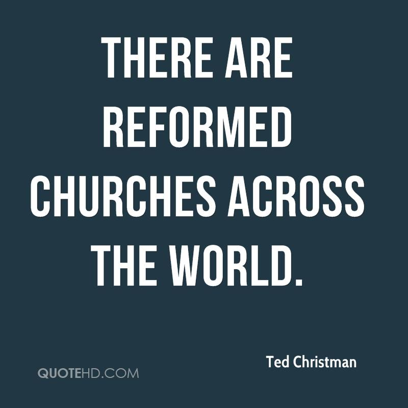 There are Reformed churches across the world.