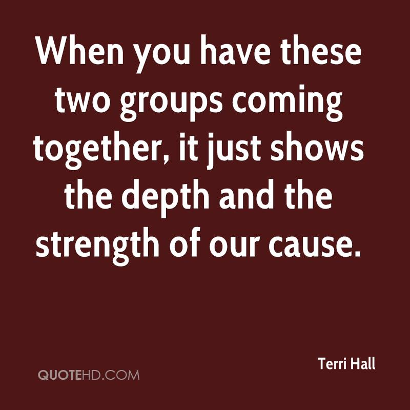 When you have these two groups coming together, it just shows the depth and the strength of our cause.