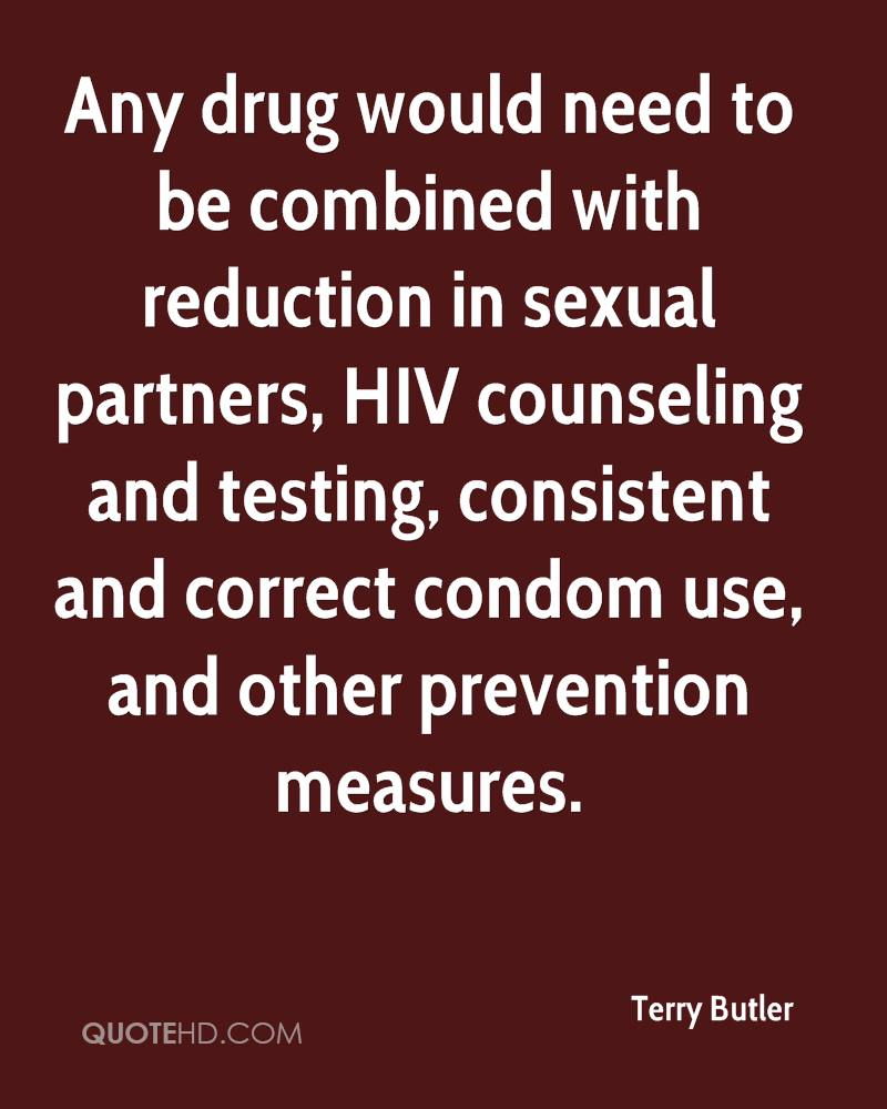 Any drug would need to be combined with reduction in sexual partners, HIV counseling and testing, consistent and correct condom use, and other prevention measures.