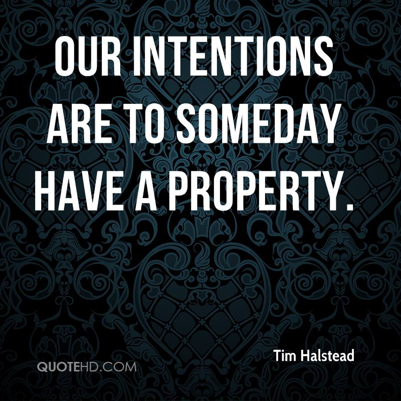 Our intentions are to someday have a property.