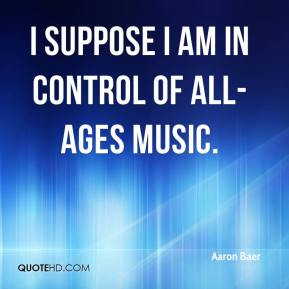Aaron Baer - I suppose I am in control of all-ages music.