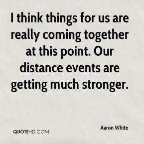 I think things for us are really coming together at this point. Our distance events are getting much stronger.