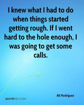 AB Rodriguez - I knew what I had to do when things started getting rough. If I went hard to the hole enough, I was going to get some calls.