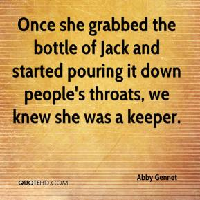 Abby Gennet - Once she grabbed the bottle of Jack and started pouring it down people's throats, we knew she was a keeper.