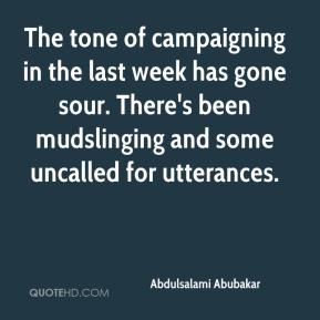 Abdulsalami Abubakar - The tone of campaigning in the last week has gone sour. There's been mudslinging and some uncalled for utterances.