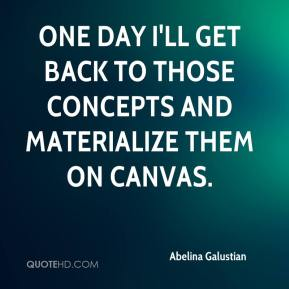 Abelina Galustian - One day I'll get back to those concepts and materialize them on canvas.