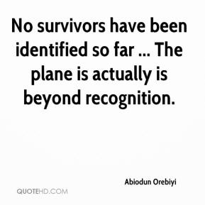 Abiodun Orebiyi - No survivors have been identified so far ... The plane is actually is beyond recognition.