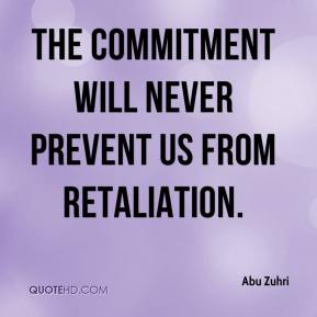The commitment will never prevent us from retaliation.