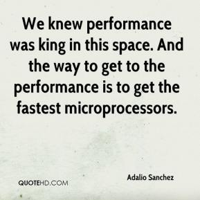 We knew performance was king in this space. And the way to get to the performance is to get the fastest microprocessors.