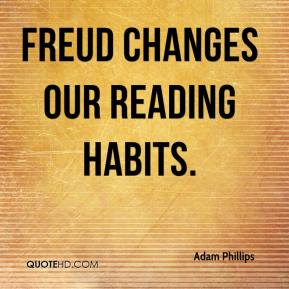Adam Phillips - Freud changes our reading habits.