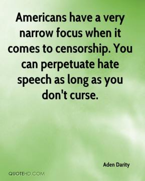 Aden Darity - Americans have a very narrow focus when it comes to censorship. You can perpetuate hate speech as long as you don't curse.
